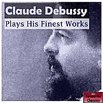 Claude Debussy Claude Debussy Plays His Finest Works