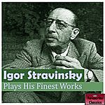 Igor Stravinsky Igor Stravinsky Plays His Finest Works
