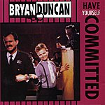Bryan Duncan Have Yourself Committed