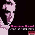 Maurice Ravel Maurice Ravel Plays His Finest Works
