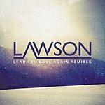 Lawson Learn To Love Again (Remixes)