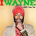 I Wayne (Girl) I Love You - Single