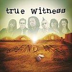 True Witness Send Me