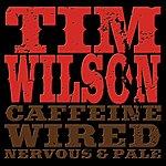 Tim Wilson Caffeine, Wired, Nervous & Pale