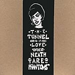Tunnel Of Love Underneath Are Phantoms