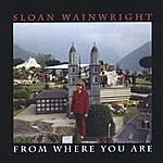 Sloan Wainwright From Where You Are