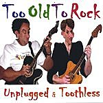 Too Old To Rock Unplugged & Toothless