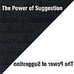 The Power Of Suggestion The Power Of Suggestion