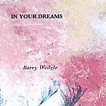 Barry Wedgle In Your Dreams