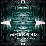 Metropolis I Don't Wanna