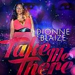 Dionne Blaize Take Me There (Version 2) - Single
