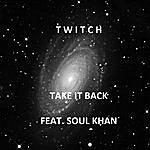 Twitch Take It Back (Feat. Soul Kahn)