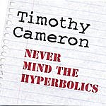 Timothy Cameron Never Mind The Hyperbolics