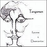 Tangoman Ilusiones Y Desencantos