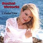 Rachel Victoria I Found Love