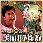 Mahalia Jackson Mahalia Jackson: Jesus Is With Me