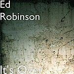 Ed Robinson It's Over