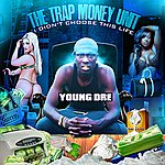 Young Dre The Trap Money Unit: I Didn't Choose This Life (Make It Snow)