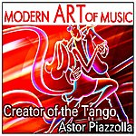Astor Piazzolla Modern Art Of Music: Creator Of The Tango