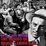 Hoagy Carmichael Up A Lazy River: The Genius Of Hoagy Carmichael