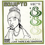 Equipto Like There's No Tomorrow , Vintage Volume Two