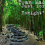 "Twan Mac ""Just For Tonight"""