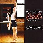 Robert Long Ballet Class Music: Etudes Volume 3