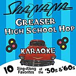 Sha-Na-Na Greaser High School Hop Karaoke: 10 Sing-Along Favorites Of The 50's And 60's