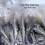 Jim Malcolm The First Cold Day