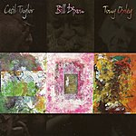 Cecil Taylor Cecil Taylor, Bill Dixon, Tony Oxley