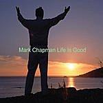 Mark Chapman Life Is Good