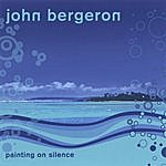 John Bergeron Painting On Silence