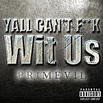 Primevil Y'all Can't Fuck Wit Us