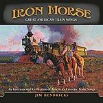 Jim Hendricks Iron Horse: Great American Train Songs