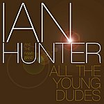 Ian Hunter All The Young Dudes