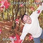 Etienne Grammar Jams