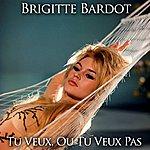 Brigitte Bardot Tu Veux Ou Tu Veux Pas