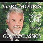 Gary Morris Gospel Classics, Vol. 1 (I Believe)