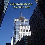 Christoph Spendel Electric Jazz