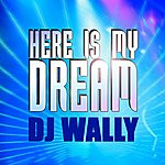DJ Wally Here Is My Dream