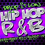 Straight Up Drop It Low: Hip Hop R&B