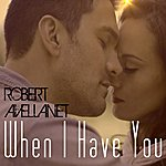 Robert Avellanet When I Have You