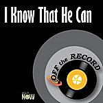 Off The Record I Know That He Can