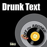 Off The Record Drunk Text