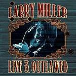 Larry Miller Live & Outlawed