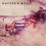 Matthew Good Had It Coming