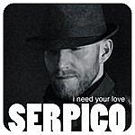 Serpico I Need Your Love
