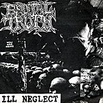 Brutal Truth Ill Neglect
