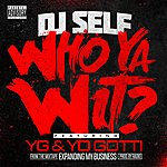 DJ Self Who Ya Wit?