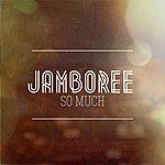 Jamboree So Much